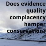 Does evidence quality complacency hamper conservation?