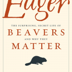 ECOS 39(6): Book Review: Eager The surprising, secret life of beavers and why they matter